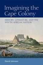 Couverture du livre « Imagining the Cape Colony: History, Literature, and the South African » de David Johnson aux éditions Edinburgh University Press