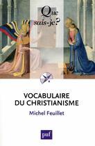 Couverture du livre « Vocabulaire du christianisme (4e édition) » de Michel Feuillet aux éditions Puf