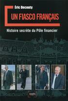 Couverture du livre « Un fiasco francais ; histoire secrète du pôle financier » de Eric Decouty aux éditions Denoel