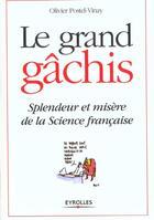 Couverture du livre « Le Grand Gachis ; Splendeur Et Misere De La Science Francaise » de Olivier Postel-Vinay aux éditions Eyrolles
