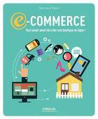 Couverture du livre « E-commerce : tout savoir avant de créer une boutique en ligne ! » de Bernard Eben aux éditions Eyrolles
