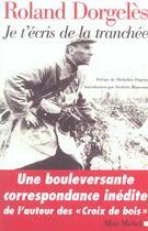 Couverture du livre « Je t'écris de la tranchée ; correspondance de guerre, 1914-1917 » de Roland Dorgeles aux éditions Albin Michel