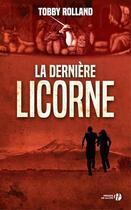 Couverture du livre « La dernière licorne » de Tobby Rolland aux éditions Presses De La Cite