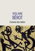Couverture du livre « Comme des bêtes » de Violaine Berot aux éditions Buchet Chastel