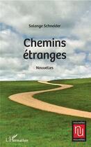 Couverture du livre « Chemins étranges » de Solange Schneider aux éditions L'harmattan
