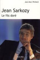 Couverture du livre « Jean Sarkozy ; le fils doré » de Jean-Marc Philibert aux éditions Max Milo