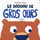 Couverture du livre « Le doudou de gros ours » de Adeline Ruel aux éditions Mineditions