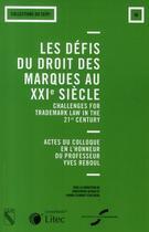 Couverture du livre « Les défis du droit des marques au XXI siècle ; actes du colloque en l'honneur de professeur Yves Reboul » de Azema et Bonet et Bouvel aux éditions Lexisnexis