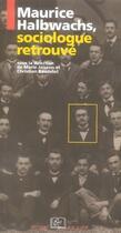 Couverture du livre « Maurice Halbwachs, sociologue retrouvé » de Christian Baudelot et Marie Jaisson aux éditions Rue D'ulm