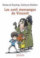 Couverture du livre « Les cent mensonges de Vincent » de Nicolas De Hirsching et Guillaume Plantevin aux éditions Bayard Jeunesse