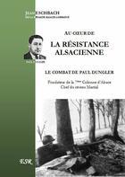 Couverture du livre « Au coeur de la résistance alsacienne ; le combat de Paul Dungler » de Jean Eschbach aux éditions Saint-remi