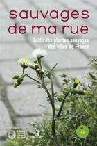 Couverture du livre « Sauvages de ma rue ; guide des plantes sauvages des villes de France » de Nathalie Machon aux éditions Le Passage