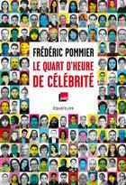Couverture du livre « Le quart d'heure de célébrité » de Frederic Pommier aux éditions Des Equateurs