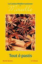 Couverture du livre « La cuisine méditerranéenne de Mireille ; tout ô Pastis » de Mireille Sanchez aux éditions Editions Lc