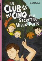 Couverture du livre « Le Club des Cinq T.20 ; le Club des Cinq et le secret du vieux puits » de Enid Blyton aux éditions Hachette Jeunesse