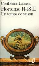 Couverture du livre « Hortense 14-18 t.2 ; un temps de saison » de Saint-Laurent C aux éditions Gallimard
