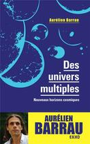 Couverture du livre « Des univers multiples ; nouveaux horizons cosmiques (3e édition) » de Aurelien Barrau aux éditions Dunod