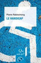 Couverture du livre « Le handicap » de Pierre Rabischong aux éditions Que Sais-je ?