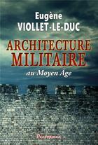 Couverture du livre « L'architecture militaire au Moyen Age » de Eugene Viollet-Le-Duc aux éditions Decoopman