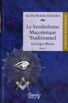 Couverture du livre « Le symbolisme maçonnique traditionnel t.1 ; les loges bleues » de Jean-Pierre Bayard aux éditions Dangles