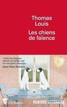 Couverture du livre « Les chiens de faïence » de Thomas Louis aux éditions La Martiniere