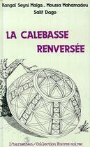 Couverture du livre « La Calebasse Renversee » de Kangai Seyni Maiga et Salif Dago et Moussa Mahamadou aux éditions Harmattan