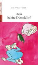 Couverture du livre « Dieu habite Düsseldorf » de Sebastien Thiery aux éditions Avant-scene Theatre
