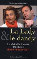 Couverture du livre « La lady & le dandy ; la véritable histoire du couple Banier-Bettencourt » de Christophe D' Antonio aux éditions Jacob-duvernet