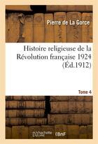 Couverture du livre « Histoire religieuse de la revolution francaise. t. 4, 13e ed. - 1924 » de Pierre Lagorce aux éditions Hachette Bnf