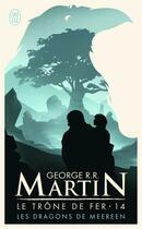 Couverture du livre « Le trône de fer T.14 ; les dragons de Meereen » de George R. R. Martin aux éditions J'ai Lu
