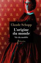 Couverture du livre « L'origine du monde ; vie du modèle » de Claude Schopp aux éditions Libretto