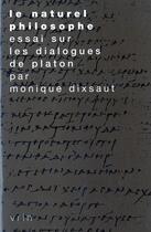 Couverture du livre « Le naturel philosophe : essai sur les dialogues de Platon » de Monique Dixsaut aux éditions Vrin