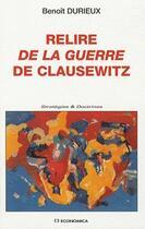 Couverture du livre « Relire de la guerre de Clausewitz » de Benoit Durieux aux éditions Economica