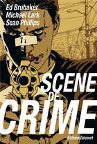 Couverture du livre « Scène de crime » de Ed Brubaker et Michael Lark et Sean Phillips aux éditions Delcourt