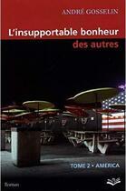 Couverture du livre « L'Insupportable Bonheur Des Autres. Tome 2 America » de Andre Gosselin aux éditions Presses De L'universite De Laval