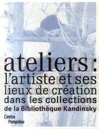 Couverture du livre « Atelier : l'artiste et ses lieux de création dans les collections de la bibliothèque kandinsky » de Didier Schulmann aux éditions Centre Pompidou
