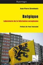 Couverture du livre « Belgique ; laboratoire de la (dés)union européenne » de Jean-Pierre Stroobants aux éditions Editions Du Cygne