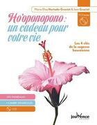 Couverture du livre « Ho'oponopono : un cadeau pour votre vie ; les 4 clés de la sagesse hawaïenne » de Maria-Elisa Hurtado-Graciet et Jean Hurtado-Graciet aux éditions Jouvence