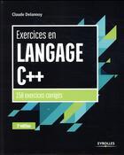 Couverture du livre « Exercices en langage C++ ; 150 exercices corrigés (3e édition) » de Claude Delannoy aux éditions Eyrolles