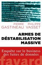 Couverture du livre « Armes de destabilisation massive ; enquête sur le business des fuites de données » de Philippe Vasset aux éditions Fayard