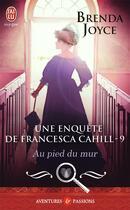 Couverture du livre « Une enquête de Francesca Cahill t.9 ; au pied du mur » de Brenda Joyce aux éditions J'ai Lu