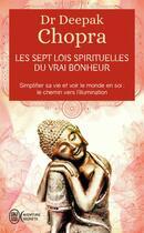 Couverture du livre « Les sept lois spirituelles du vrai bonheur » de Deepak Chopra aux éditions J'ai Lu