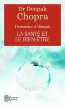 Couverture du livre « Demandez à Deepak ; la santé et le bien être » de Deepak Chopra aux éditions J'ai Lu