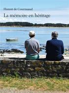 Couverture du livre « La mémoire en héritage » de Florent De Cournuaud aux éditions Complicites
