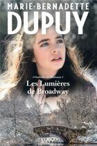 Couverture du livre « L'orpheline de Manhattan t.2 ; les lumières de Broadway » de Marie-Bernadette Dupuy aux éditions Calmann-levy