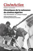 Couverture du livre « Cinemaction n 166 chroniques de la naissance du cinema algerien - juin 2018 » de Collectif aux éditions Charles Corlet