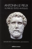 Couverture du livre « Antonin vu par les textes antiques » de Bernard Remy et Henri Desaye et Julie Dalaison aux éditions Errance