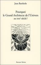 Couverture du livre « Pourquoi le grand architecte de l'univers au xxieme siecle ? » de Jean Bartholo aux éditions Teletes