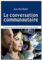 Couverture du livre « La conversation communautaire ; l'essence du renouveau de la communication interne de l'entreprise » de Anne Mai Walder aux éditions Jepublie