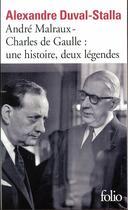 Couverture du livre « André Malraux-Charles de Gaulle ; une histoire, deux légendes » de Alexandre Duval-Stalla aux éditions Gallimard